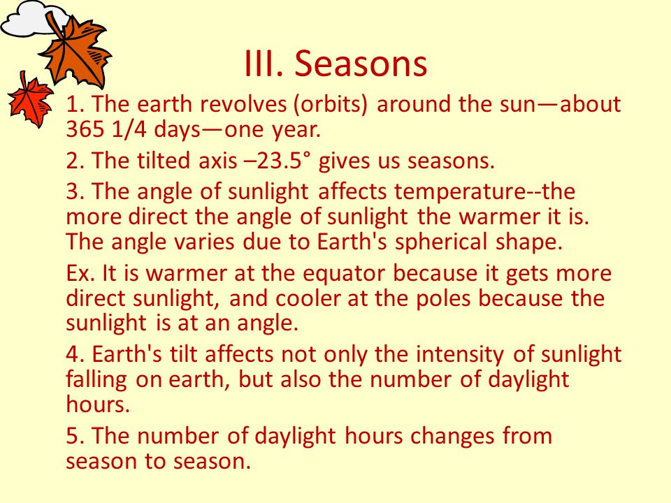III.Seasons 1. The earth revolves (orbits) around the sun—about 365 1/4 days—one year.