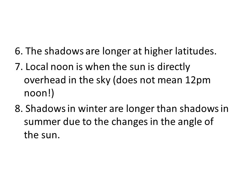 6.The shadows are longer at higher latitudes. 7.