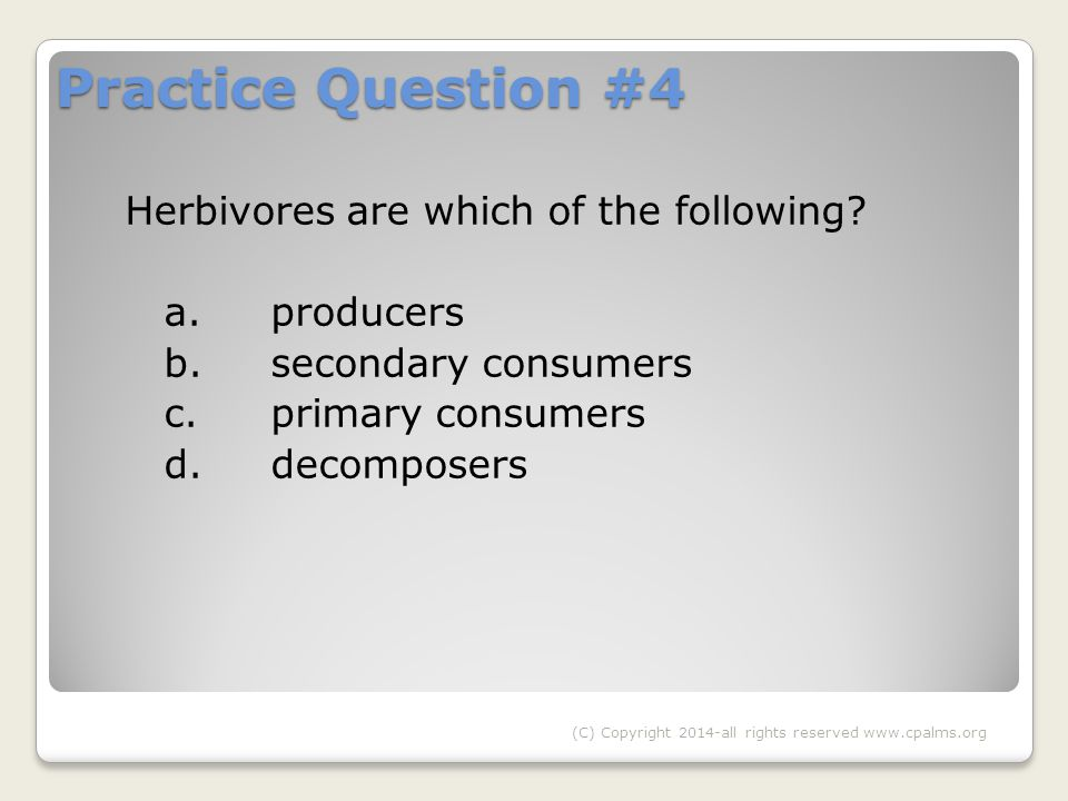 Practice Question #4 Herbivores are which of the following.