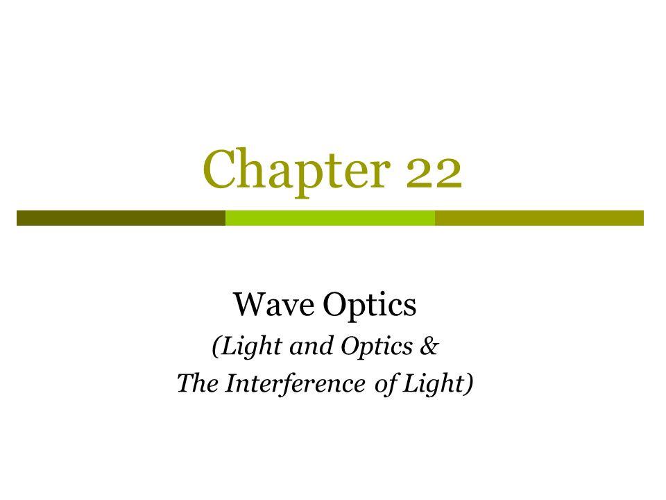 Chapter 22 Wave Optics (Light and Optics & The Interference of Light)