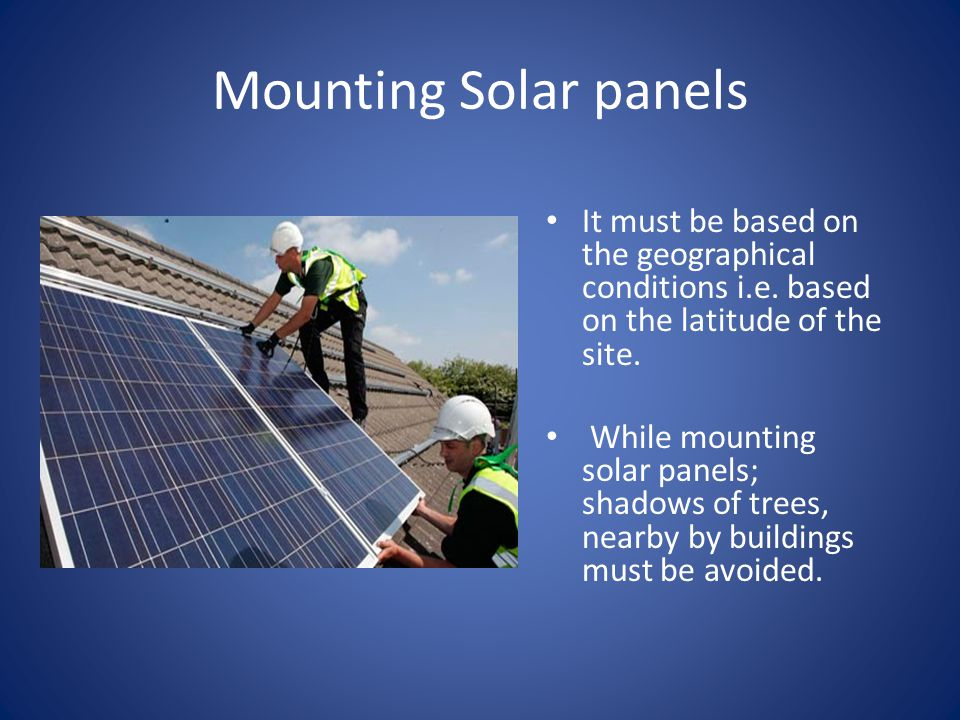 Mounting Solar panels It must be based on the geographical conditions i.e.
