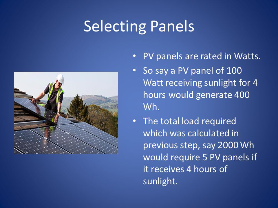 Selecting Panels PV panels are rated in Watts.