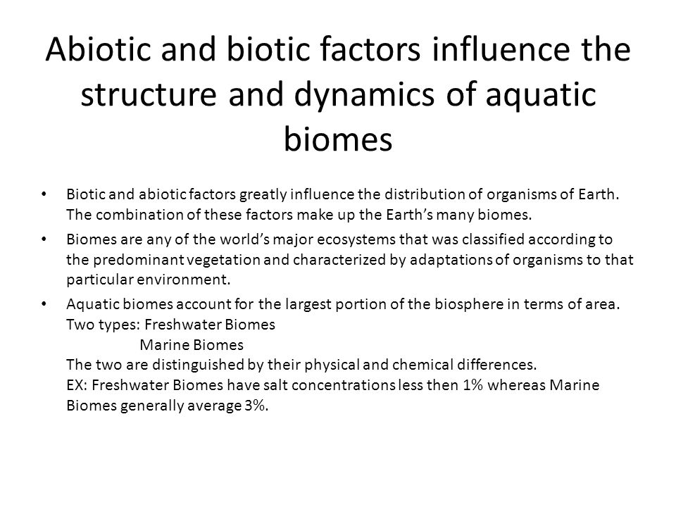 Abiotic and biotic factors influence the structure and dynamics of aquatic biomes Biotic and abiotic factors greatly influence the distribution of organisms of Earth.