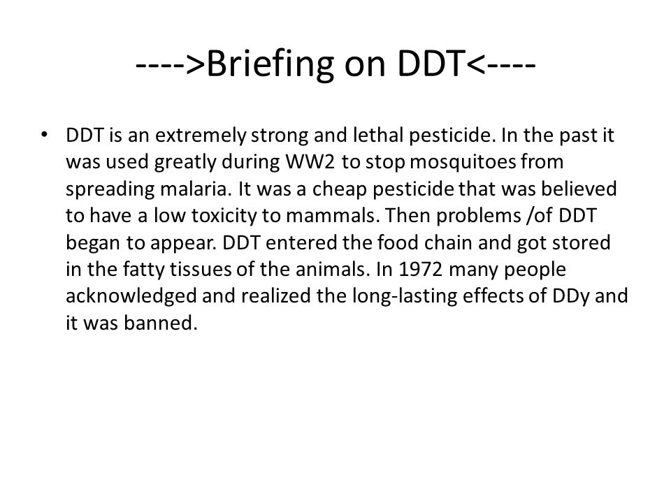 ---->Briefing on DDT<---- DDT is an extremely strong and lethal pesticide.