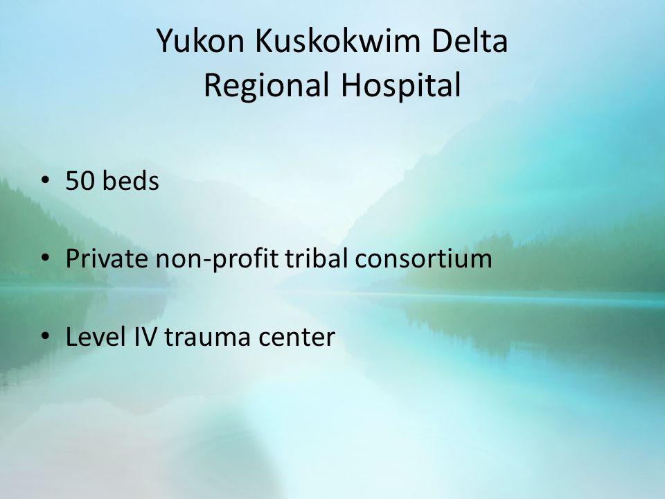 Yukon Kuskokwim Delta Regional Hospital 50 beds Private non-profit tribal consortium Level IV trauma center