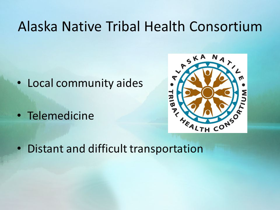Alaska Native Tribal Health Consortium Local community aides Telemedicine Distant and difficult transportation