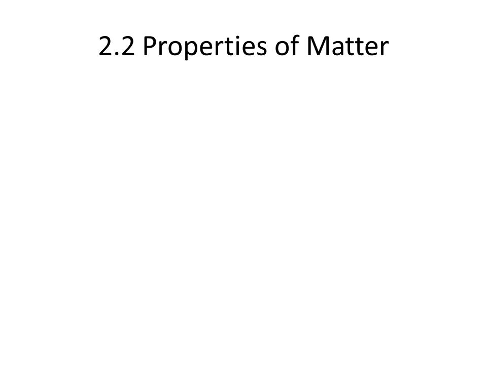 2.2 Properties of Matter