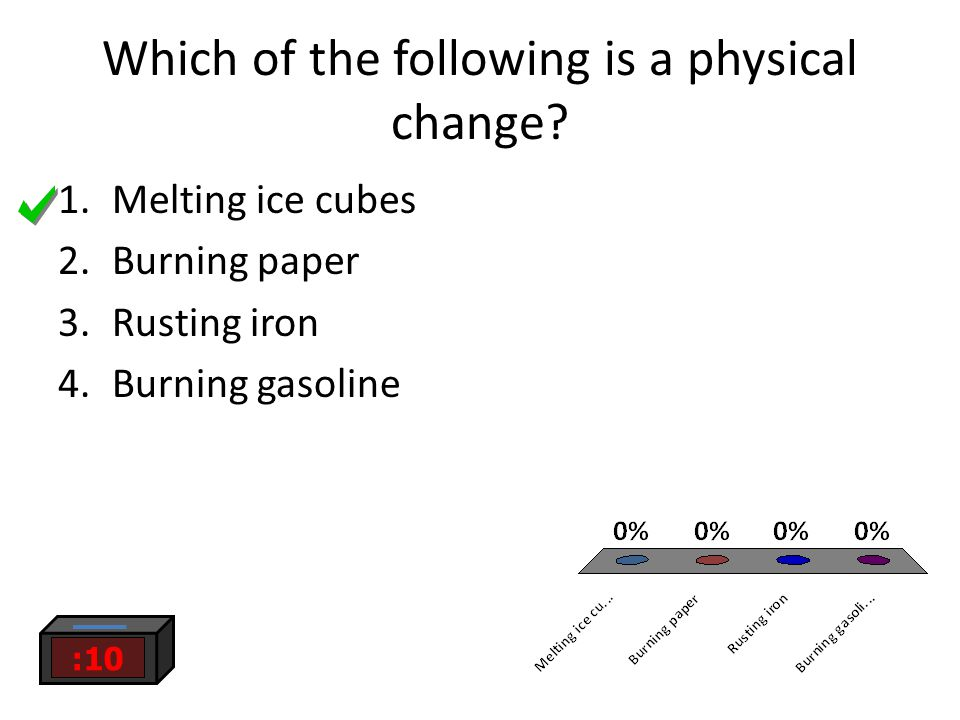 Which of the following is a physical change? :10 1.Melting ice cubes 2.Burning paper 3.Rusting iron 4.Burning gasoline