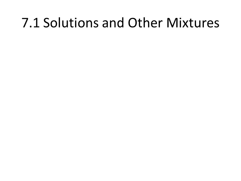7.1 Solutions and Other Mixtures