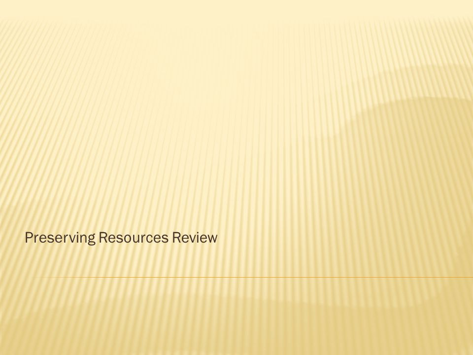 Preserving Resources Review