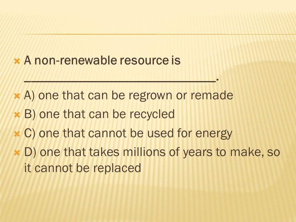  A non-renewable resource is _____________________________.