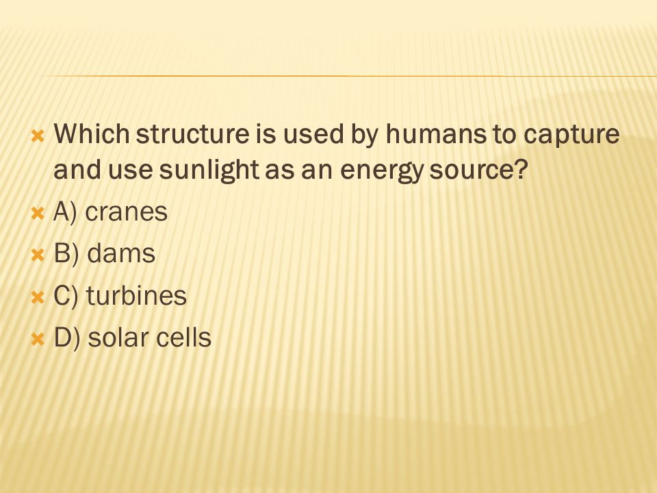  Which structure is used by humans to capture and use sunlight as an energy source.