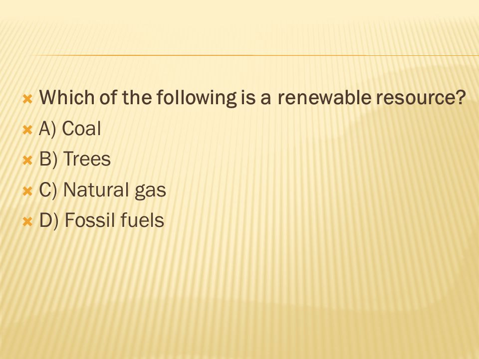  Which of the following is a renewable resource.
