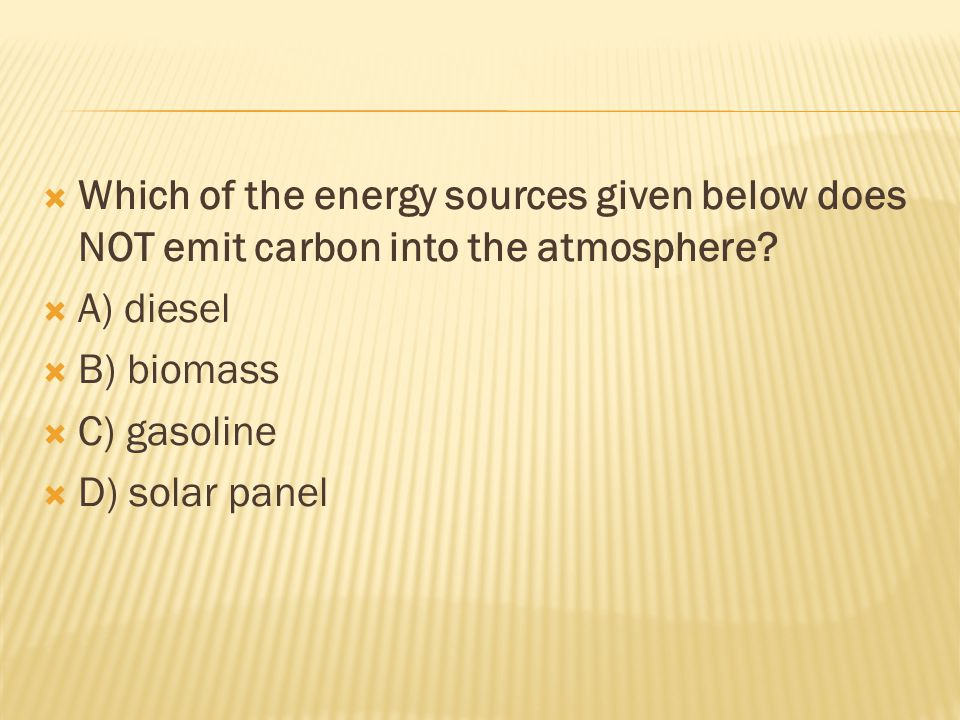  Which of the energy sources given below does NOT emit carbon into the atmosphere.
