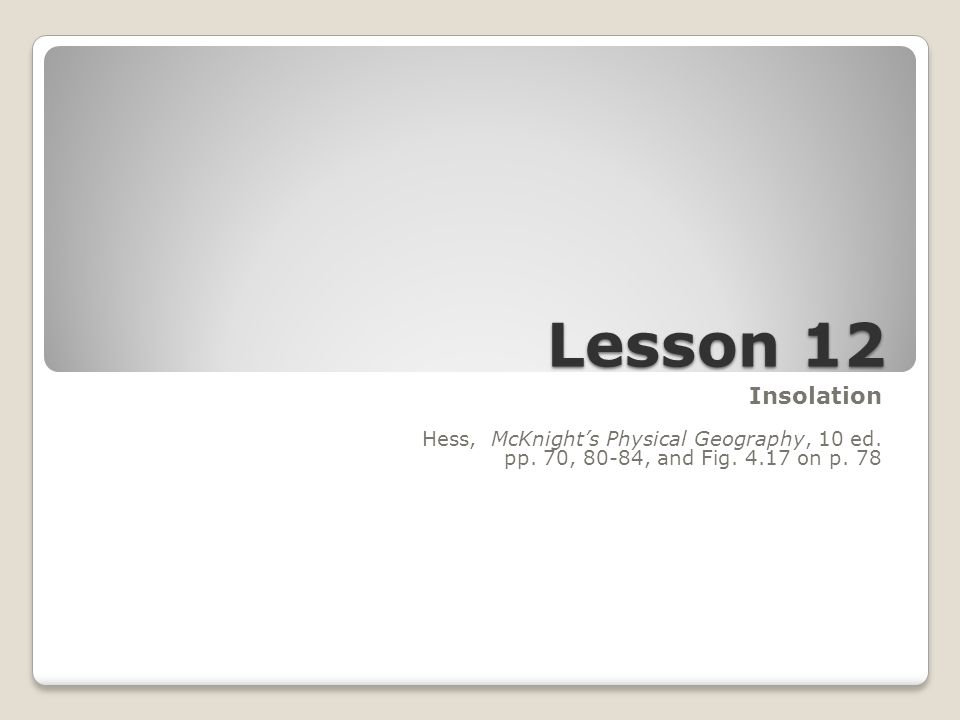 Lesson 12 Insolation Hess, McKnight's Physical Geography, 10 ed.