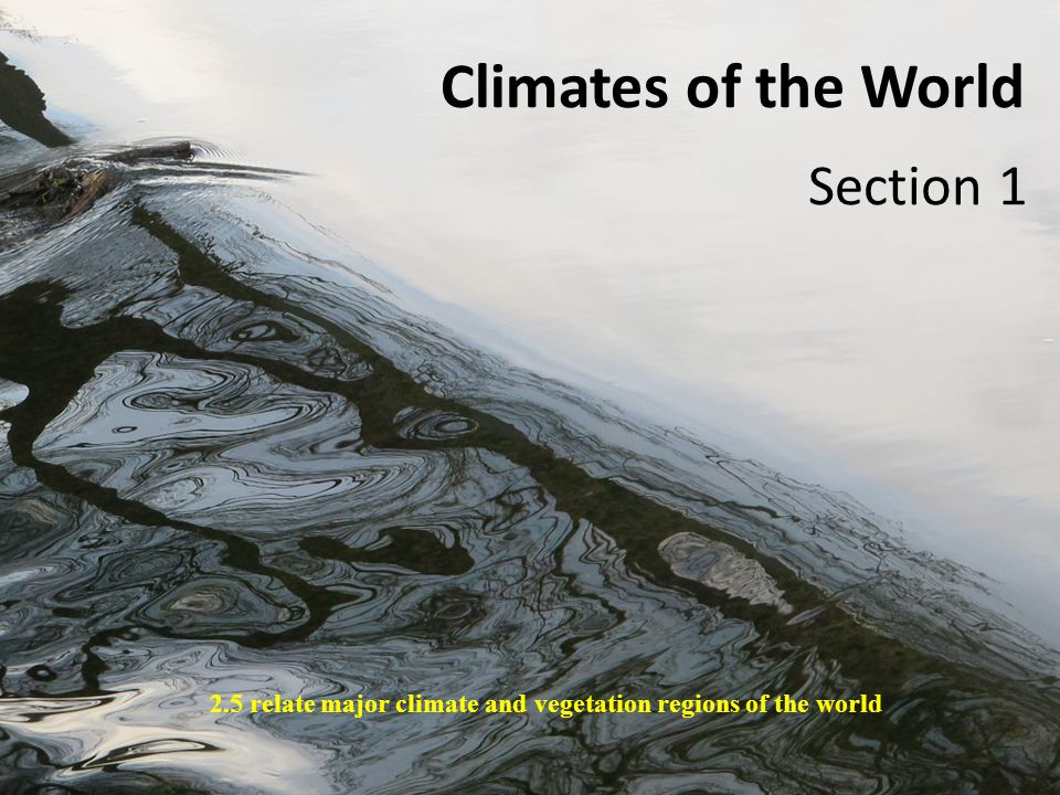 Climates of the World Section 1 2.5 relate major climate and vegetation regions of the world