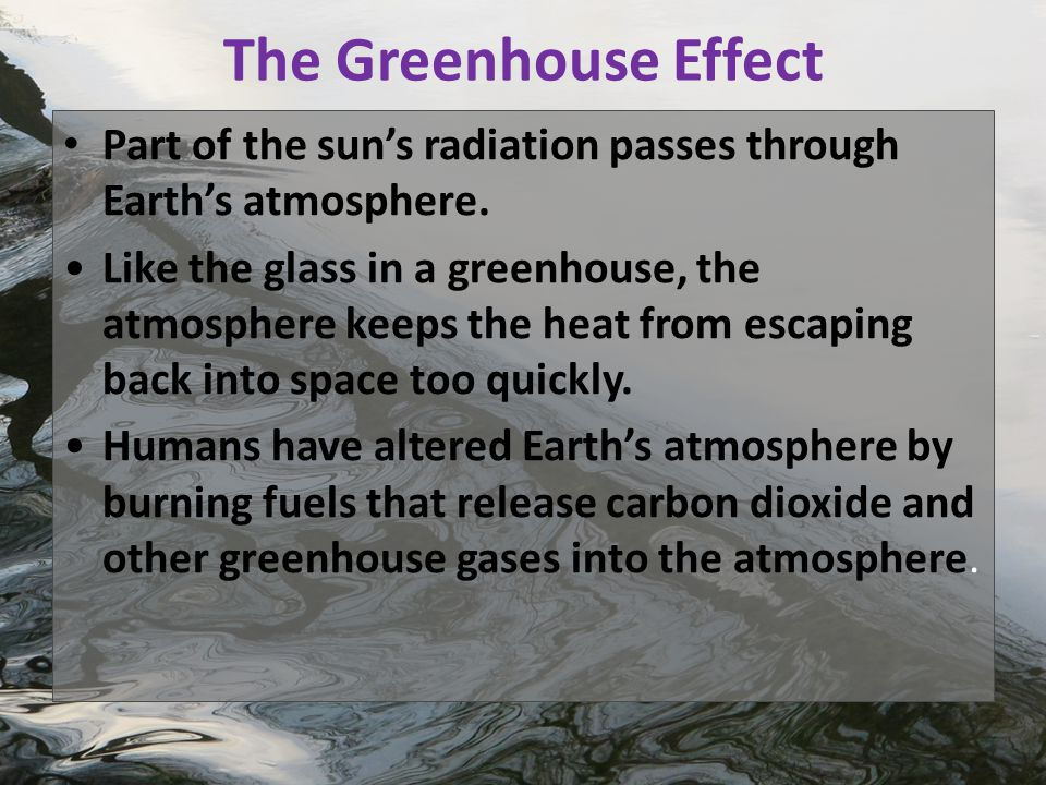 The Greenhouse Effect Part of the sun's radiation passes through Earth's atmosphere.