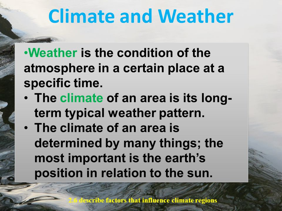 Climate and Weather Weather is the condition of the atmosphere in a certain place at a specific time.