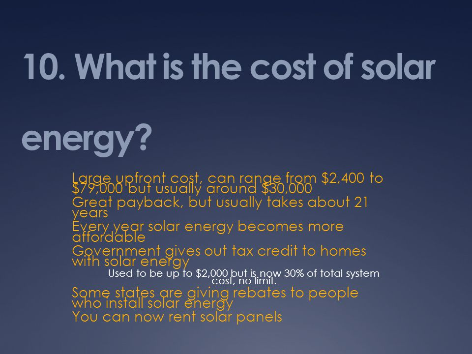 10. What is the cost of solar energy.