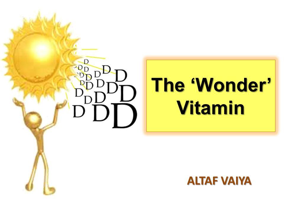 The 'Wonder' Vitamin ALTAF VAIYA