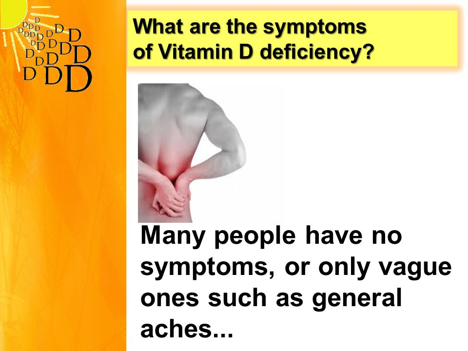 What are the symptoms of Vitamin D deficiency.