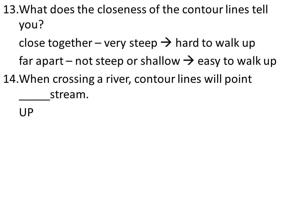 13.What does the closeness of the contour lines tell you.
