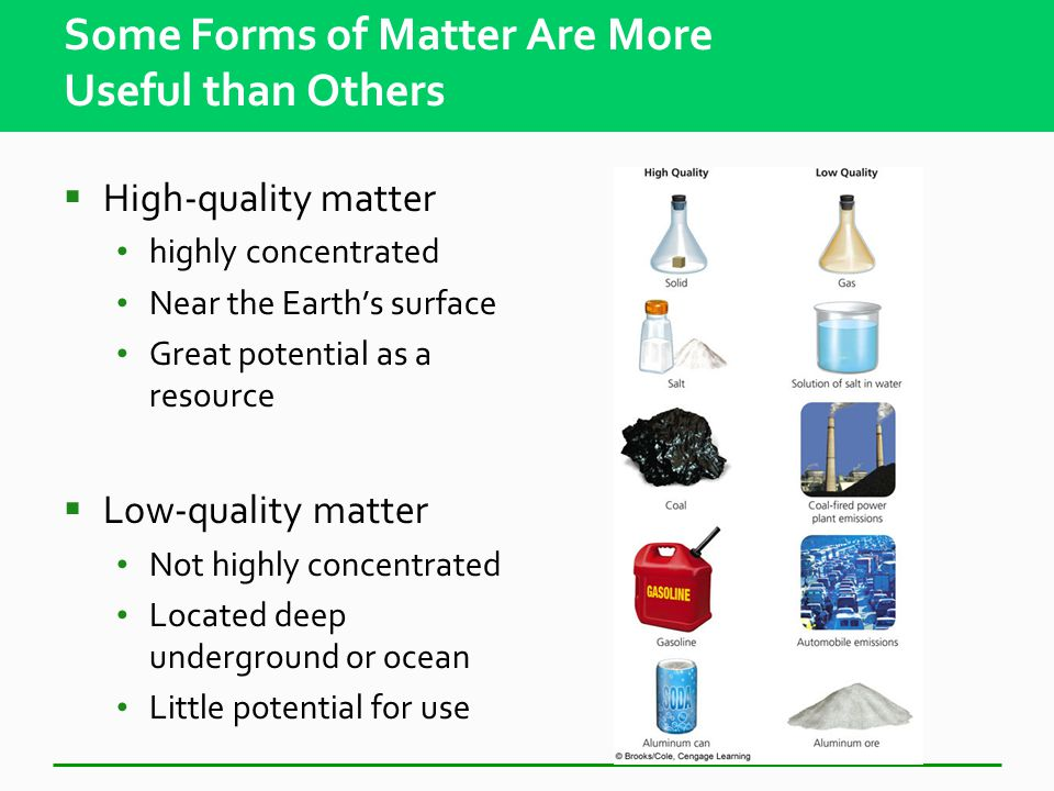 Some Forms of Matter Are More Useful than Others  Matter quality – measure of how useful a form of matter is to humans as a resource Based on availability and concentration
