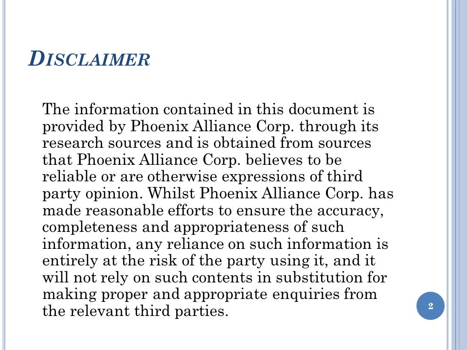 D ISCLAIMER The information contained in this document is provided by Phoenix Alliance Corp.