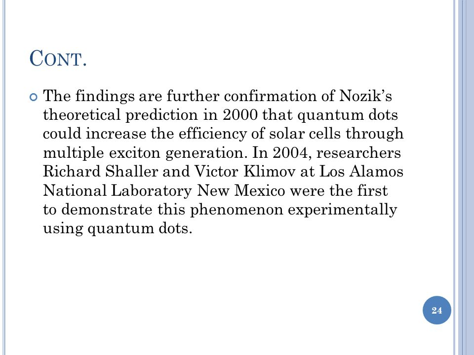 C ONT. The findings are further confirmation of Nozik's theoretical prediction in 2000 that quantum dots could increase the efficiency of solar cells