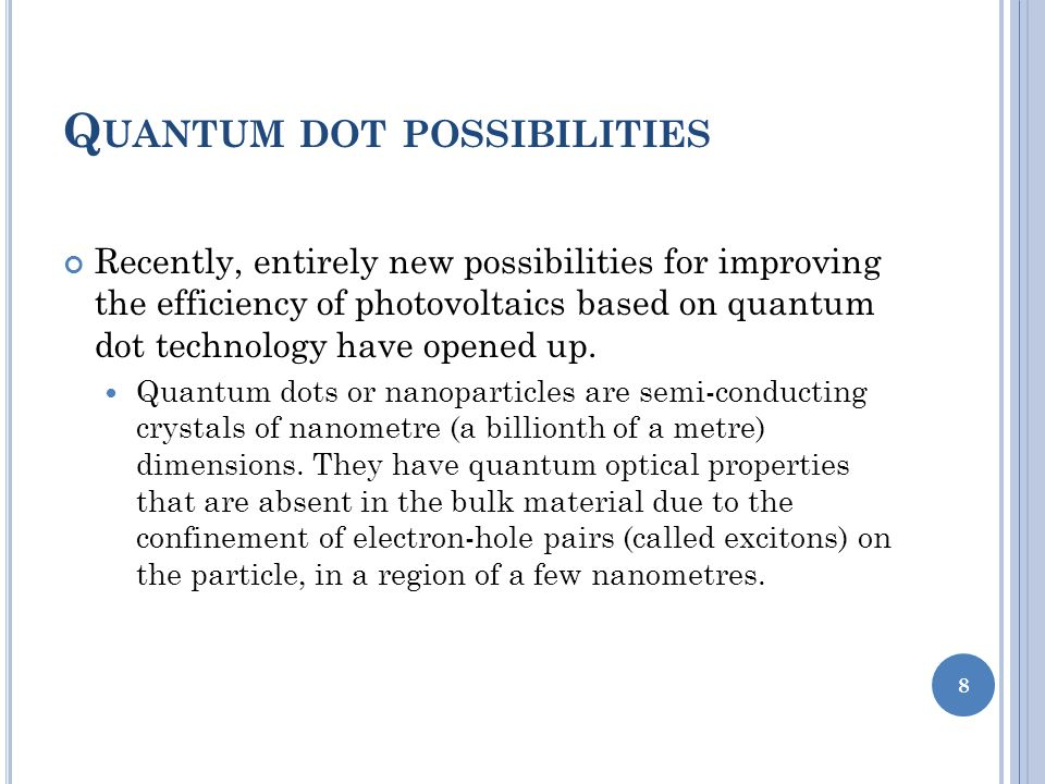 Q UANTUM DOT POSSIBILITIES Recently, entirely new possibilities for improving the efficiency of photovoltaics based on quantum dot technology have opened up.