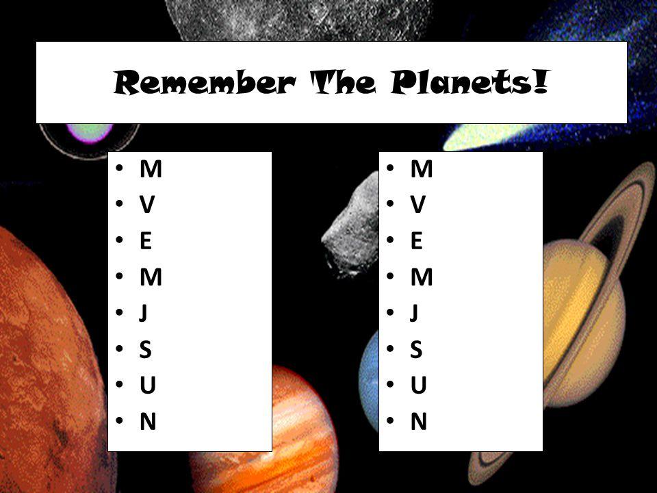 Remember The Planets! M V E M J S U N M V E M J S U N