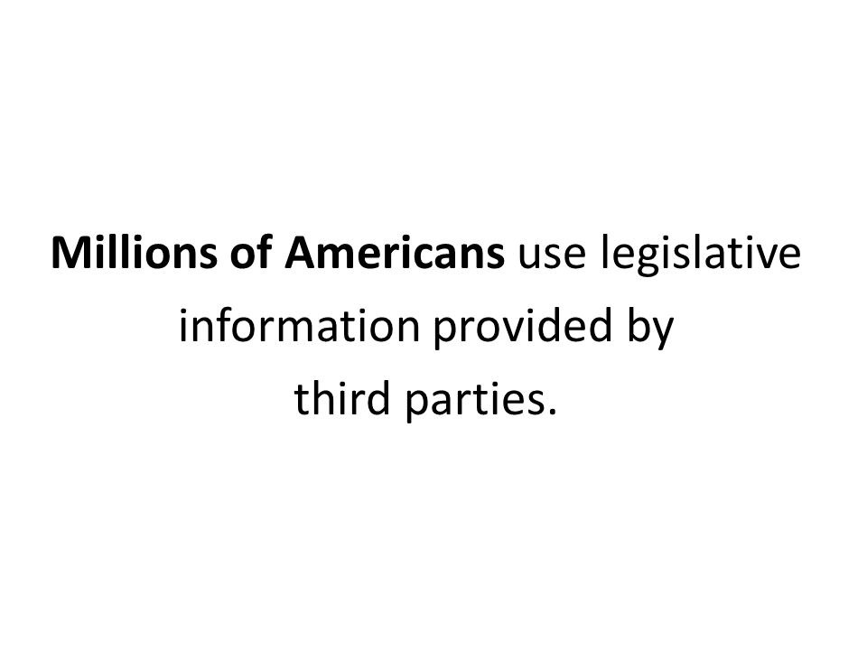 Millions of Americans use legislative information provided by third parties.