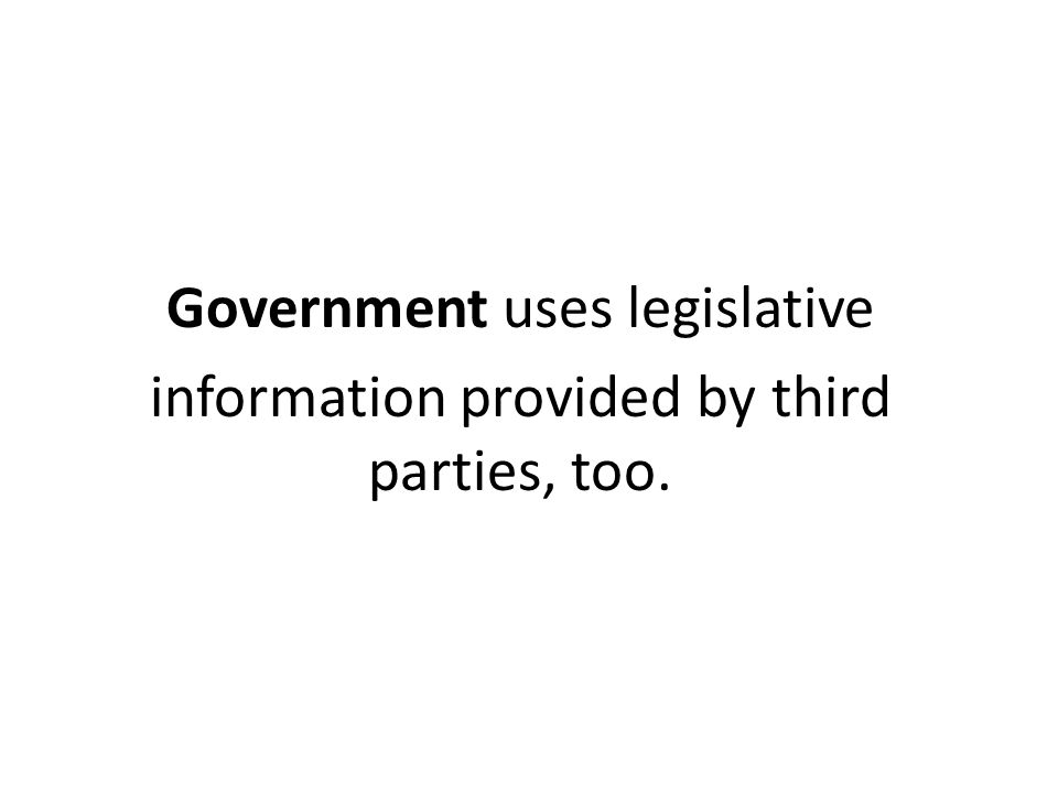 Government uses legislative information provided by third parties, too.