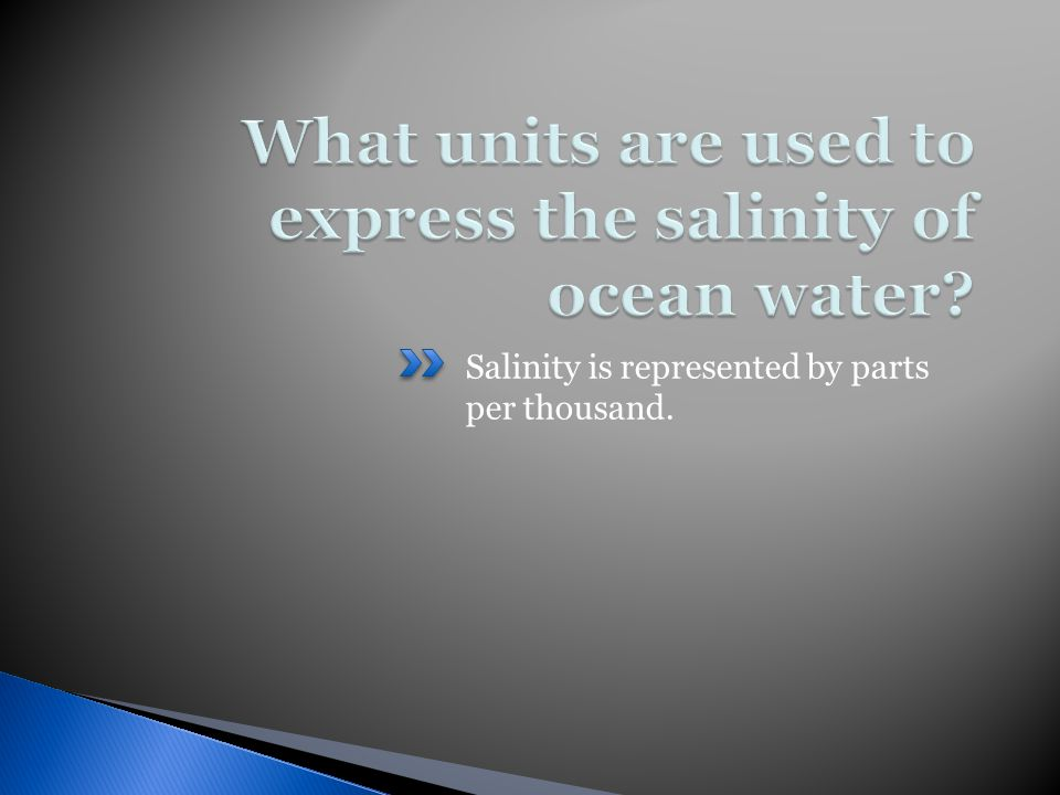 Salinity is represented by parts per thousand.