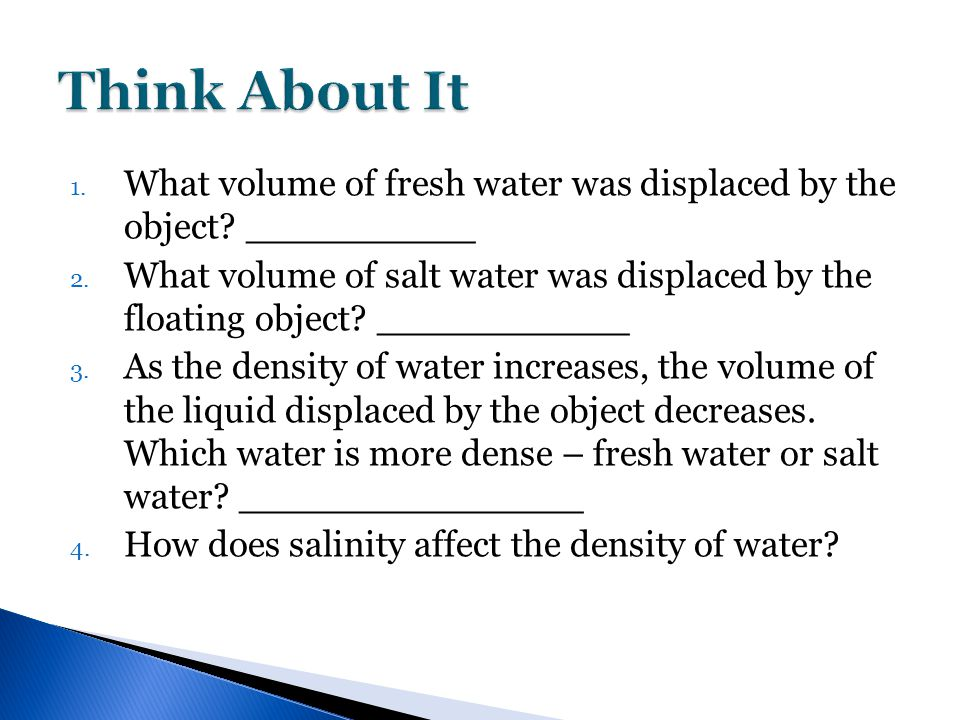 1. What volume of fresh water was displaced by the object? __________ 2. What volume of salt water was displaced by the floating object? ___________ 3