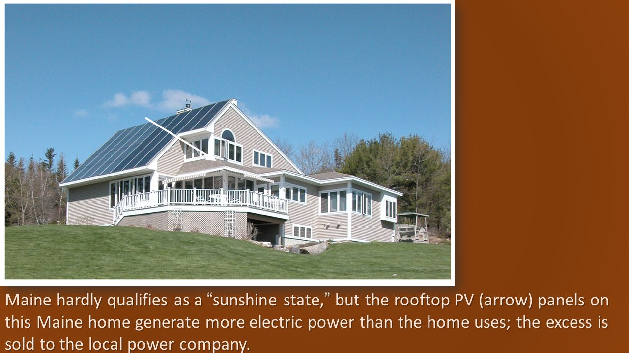 "Maine hardly qualifies as a ""sunshine state,"" but the rooftop PV (arrow) panels on this Maine home generate more electric power than the home uses; th"