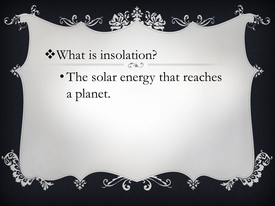  What is insolation? The solar energy that reaches a planet.