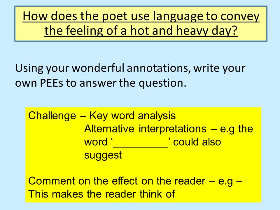 Using your wonderful annotations, write your own PEEs to answer the question. Challenge – Key word analysis Alternative interpretations – e.g the word