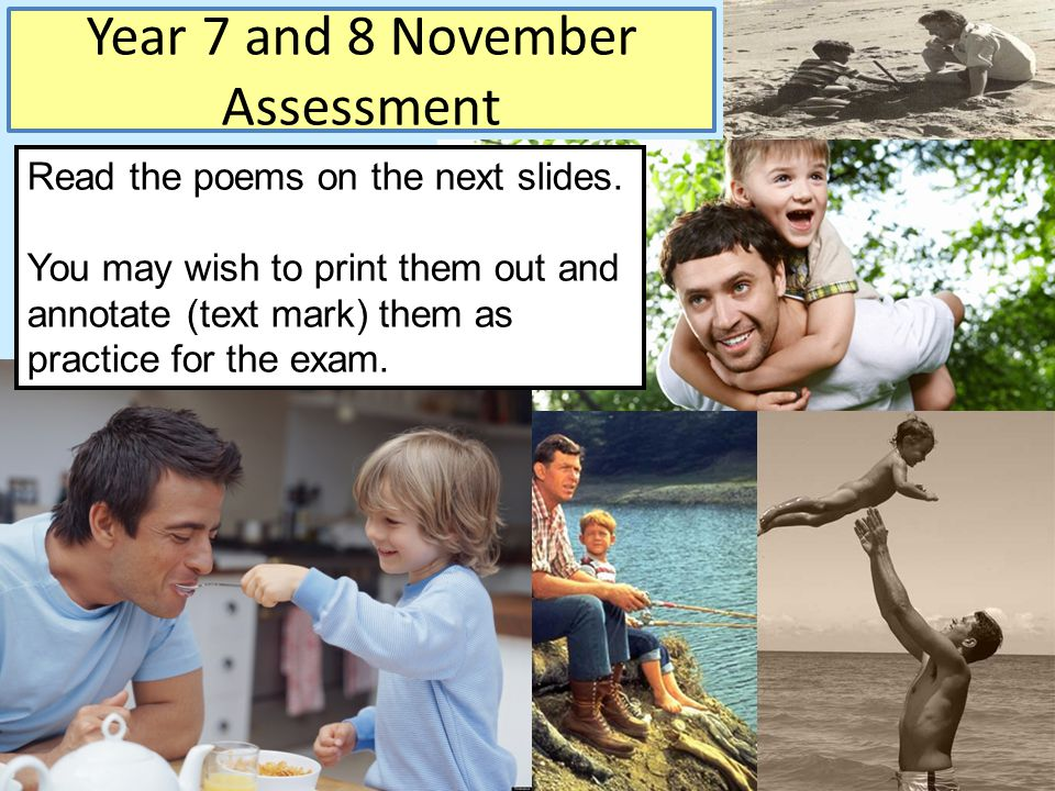 Read the poems on the next slides. You may wish to print them out and annotate (text mark) them as practice for the exam. Year 7 and 8 November Assess
