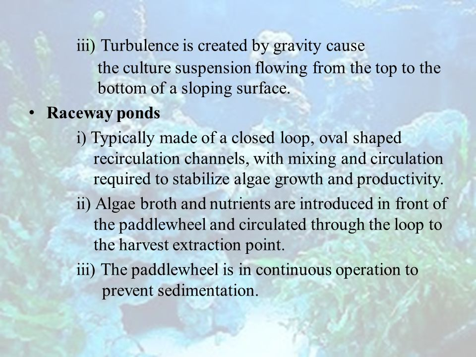 iii) Turbulence is created by gravity cause the culture suspension flowing from the top to the bottom of a sloping surface.