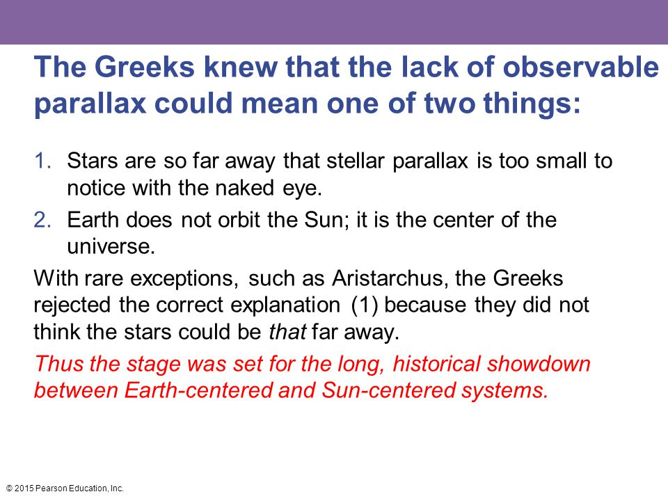The Greeks knew that the lack of observable parallax could mean one of two things: 1.Stars are so far away that stellar parallax is too small to notic