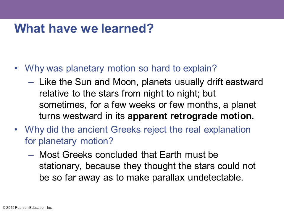 What have we learned? Why was planetary motion so hard to explain? –Like the Sun and Moon, planets usually drift eastward relative to the stars from n