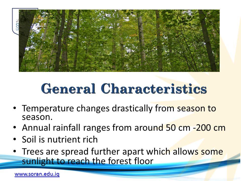 www.soran.edu.iq Temperature changes drastically from season to season. Annual rainfall ranges from around 50 cm -200 cm Soil is nutrient rich Trees a