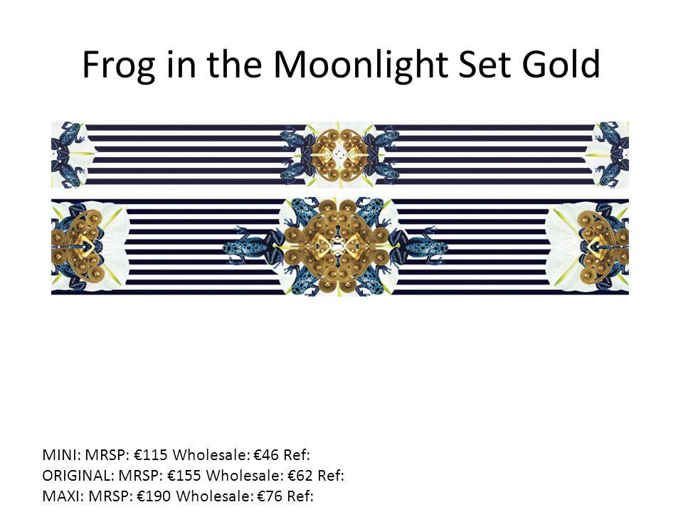 Frog in the Moonlight Set Gold MINI: MRSP: €115 Wholesale: €46 Ref: ORIGINAL: MRSP: €155 Wholesale: €62 Ref: MAXI: MRSP: €190 Wholesale: €76 Ref: