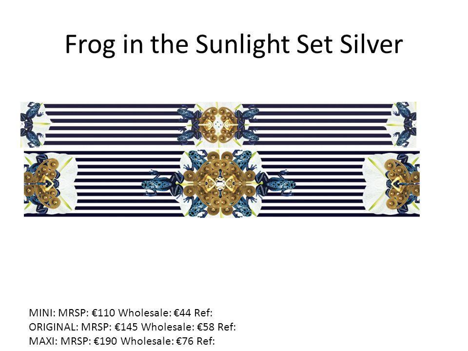 Frog in the Sunlight Set Silver MINI: MRSP: €110 Wholesale: €44 Ref: ORIGINAL: MRSP: €145 Wholesale: €58 Ref: MAXI: MRSP: €190 Wholesale: €76 Ref: