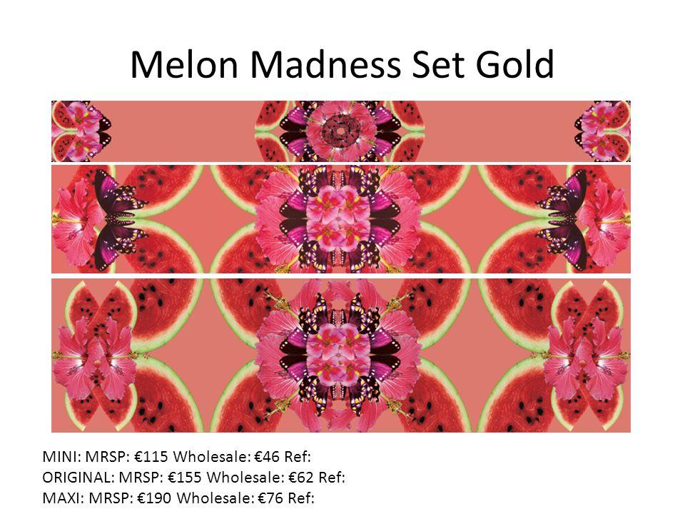 Melon Madness Set Gold MINI: MRSP: €115 Wholesale: €46 Ref: ORIGINAL: MRSP: €155 Wholesale: €62 Ref: MAXI: MRSP: €190 Wholesale: €76 Ref: