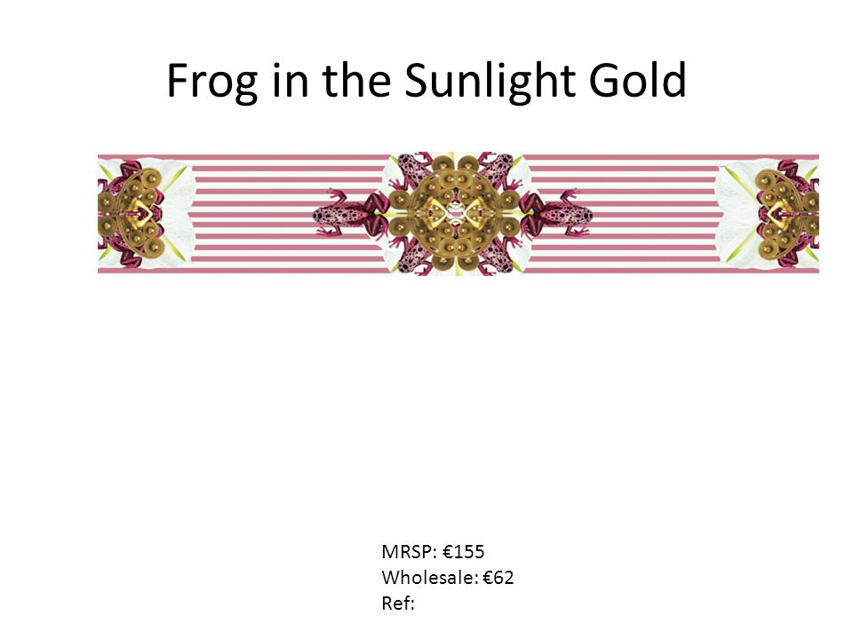 Frog in the Sunlight Gold MRSP: €155 Wholesale: €62 Ref: