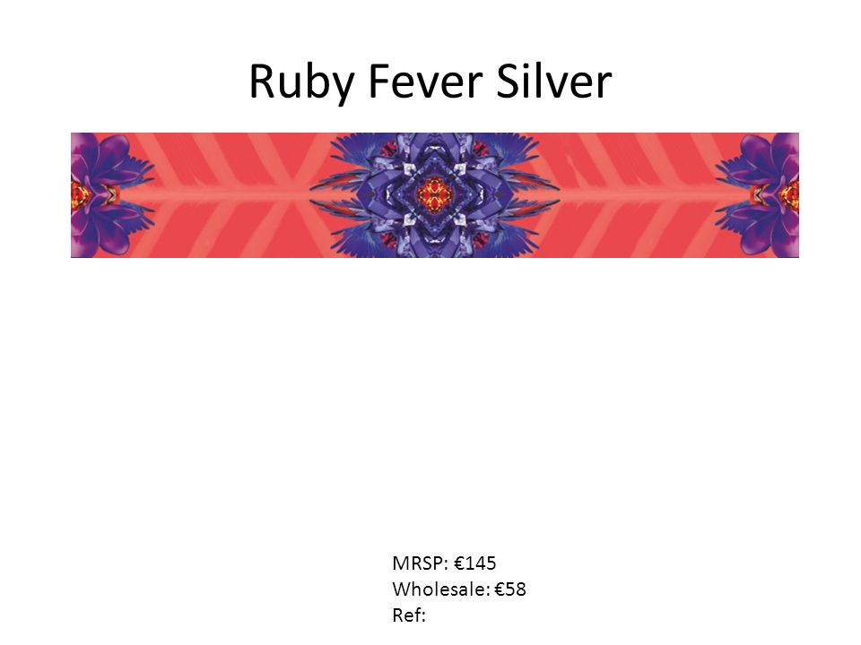 Ruby Fever Silver MRSP: €145 Wholesale: €58 Ref: