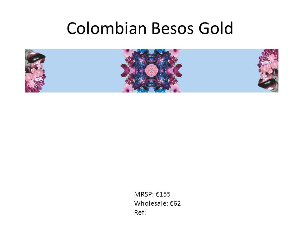Colombian Besos Gold MRSP: €155 Wholesale: €62 Ref: