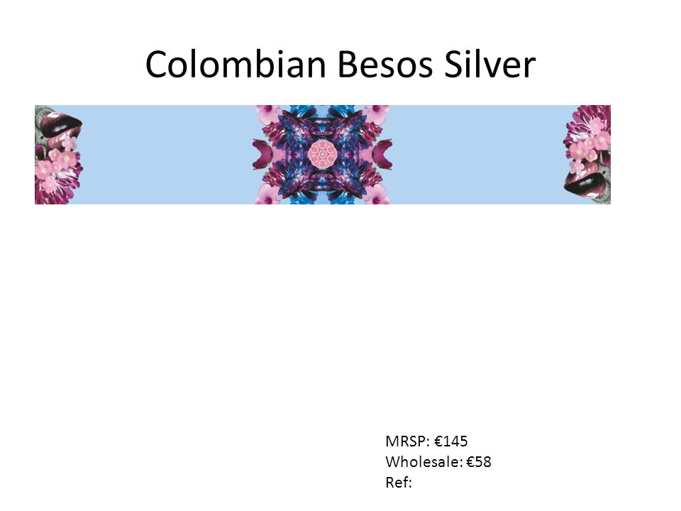 Colombian Besos Silver MRSP: €145 Wholesale: €58 Ref: